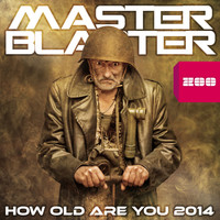 Master Blaster - How Old Are You 2014 (Remixes)