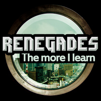 Renegades - The More I Learn