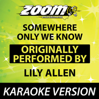 Zoom Karaoke - Somewhere Only We Know (Originally By Lily Allen) [Karaoke Version]