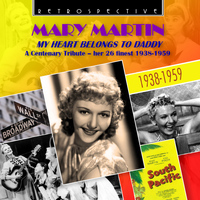 Mary Martin - Mary Martin: My Heart Belongs to Daddy, A Centenary Tribute - Her 26 Finest (1938 - 1959)