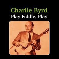 Charlie Byrd - Play Fiddle, Play