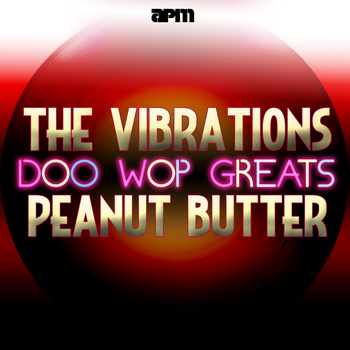 The Vibrations - Peanut Butter - Doo Wop Greats