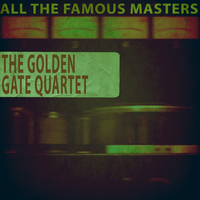 The Golden Gate Quartet - All the Famous Masters
