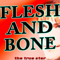 The True Star - Flesh and Bone