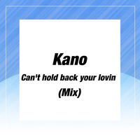 Kano - Can't Hold Back Your Lovin