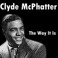 Clyde McPhatter - The Way It Is
