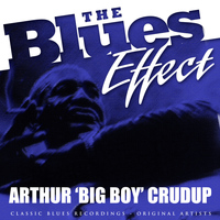 Arthur 'Big Boy' Crudup - The Blues Effect - Arthur 'Big Boy' Crudup