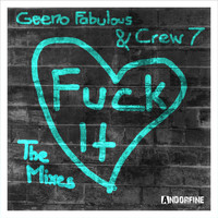 Geeno Fabulous & Crew 7 - Fuck It (The Mixes) (Explicit)
