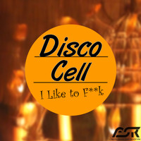 Disco Cell - I Like to F**k (Explicit)