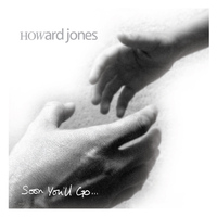 Howard Jones - Soon You'll Go