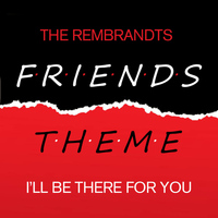 The Rembrandts - Friends - I'll Be There For You