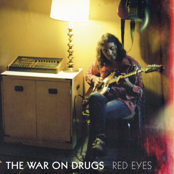 The War On Drugs - Red Eyes
