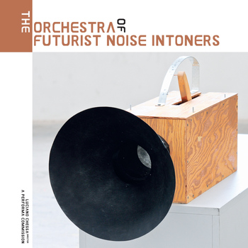 Various Artists - The Orchestra of Futurist Noise Intoners (A Performa Comission)