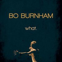 Bo Burnham - what. (Explicit)