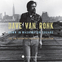 Dave Van Ronk - Down in Washington Square: The Smithsonian Folkways Collection