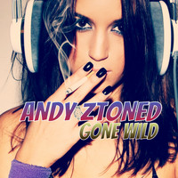 Andy Ztoned - Gone Wild