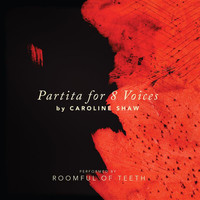 Brad Wells - Caroline Shaw: Partita for 8 Voices