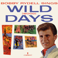 Bobby Rydell - Bobby Rydell Sings Wild (wood) Days