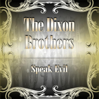 The Dixon Brothers - Speak Evil