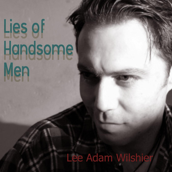 Lee Adam Wilshier - Lies of Handsome Men