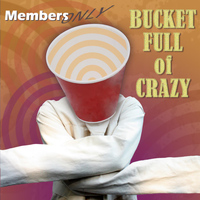 Members Only - Bucket Full of Crazy