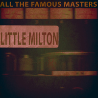 Little Milton - All the Famous Masters