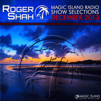 Roger Shah - Magic Island Radio Show Selections December 2013