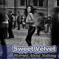 Sweet Velvet - Worried About Nothing