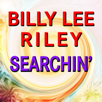 Billy Lee Riley - Searchin'