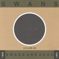 Swans - Swans Are Dead: Live '95-'97