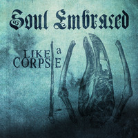 Soul Embraced - Like A Corpse