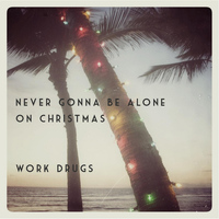 Work Drugs - Never Gonna Be Alone On Christmas