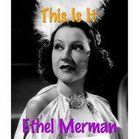 Ethel Merman - This Is It