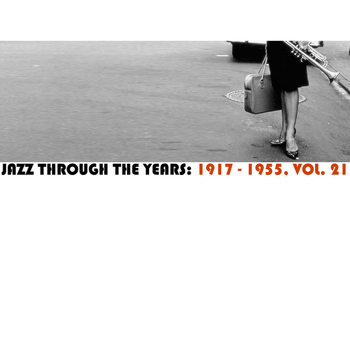 Various Artists - Jazz Through The Years: 1917-1955, Vol. 21