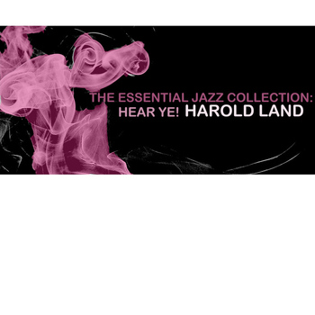 Harold Land - The Essential Jazz Collection: Hear Ye!