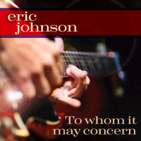 Eric Johnson - To Whom It May Concern