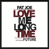 FUTURE - Love Me Long Time (feat. Future)