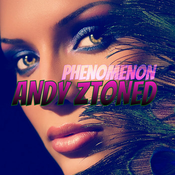 Andy Ztoned - Phenomenon