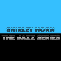 Shirley Horn - The Jazz Series