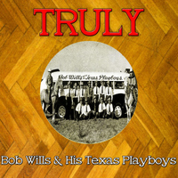 Bob Wills - Truly Bob Wills His Texas Playboys