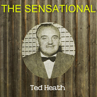 Ted Heath - The Sensational Ted Heath