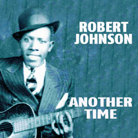 Robert Johnson - Another Time