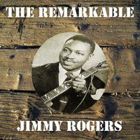 Jimmy Rogers - The Remarkable Jimmy Rogers