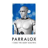 Parralox - I Sing the Body Electric