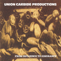 Union Carbide Productions - From Influence To Ignorance (Remastered 2013)