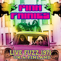 Pink Fairies - Live Fuzz 1971 - Uk & Finland