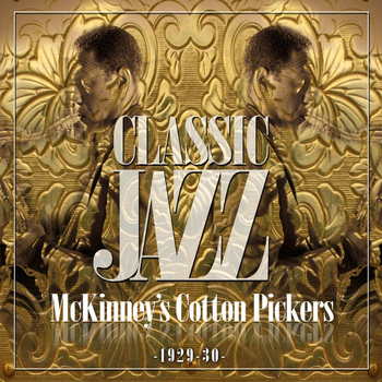 McKinney's Cotto Pickers - Classic Jazz Gold Collection ( McKinney's Cotton Pickers 1929 - 30 )