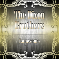 The Dixon Brothers - Lonesome