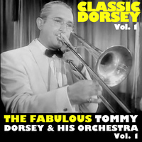 Tommy Dorsey & His Orchestra - Classic Dorsey, Vol. 1: The Fabulous, Vol. 1