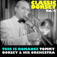Tommy Dorsey & His Orchestra - Classic Dorsey, Vol. 4: This Is Romance